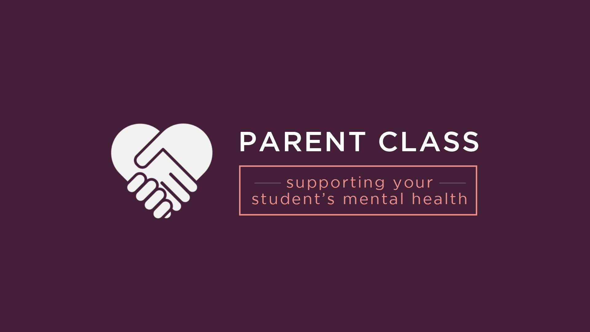Parent Class: Supporting Your Student's Mental Health
