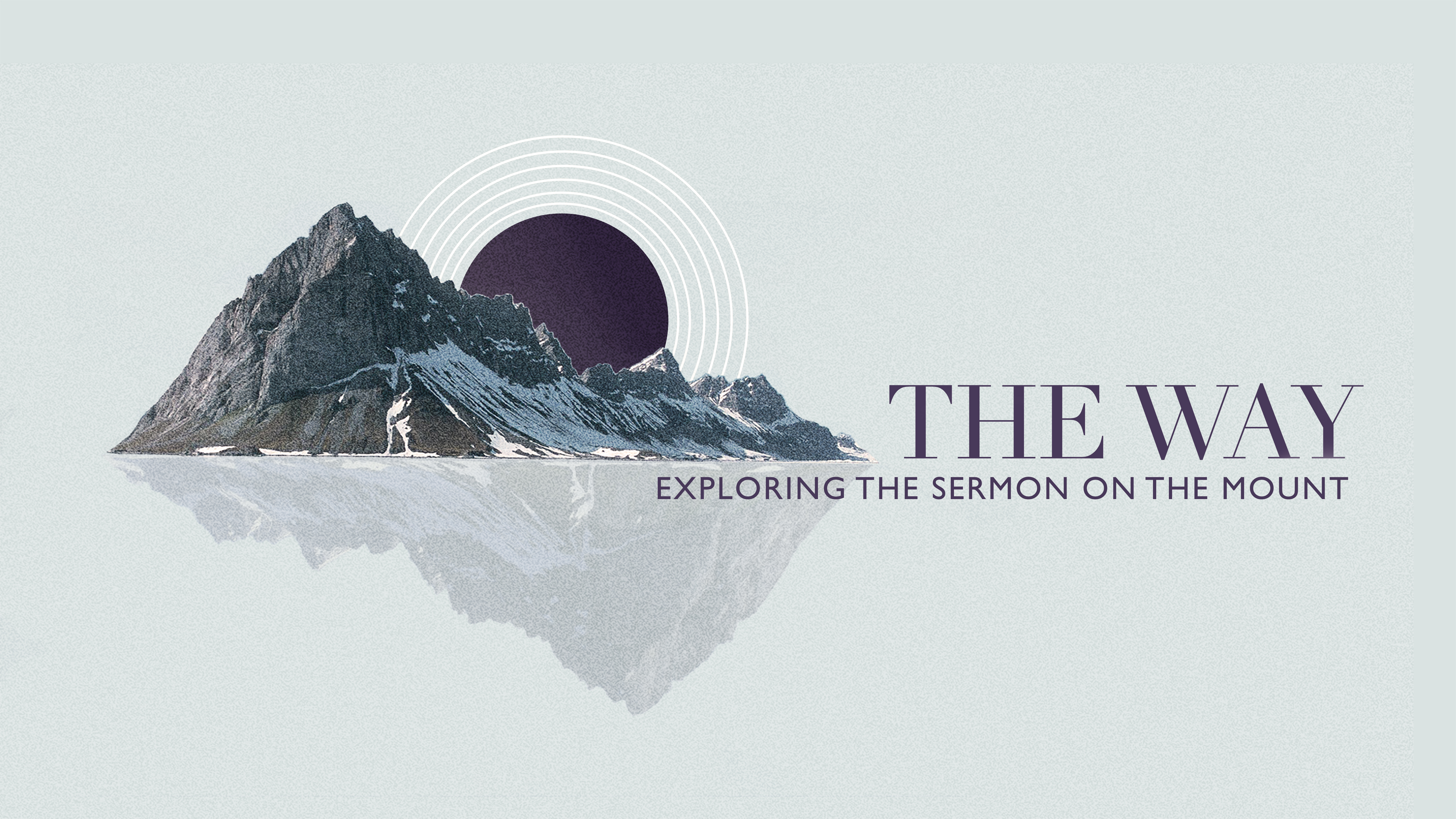 The Way: Exploring the Sermon on the Mount