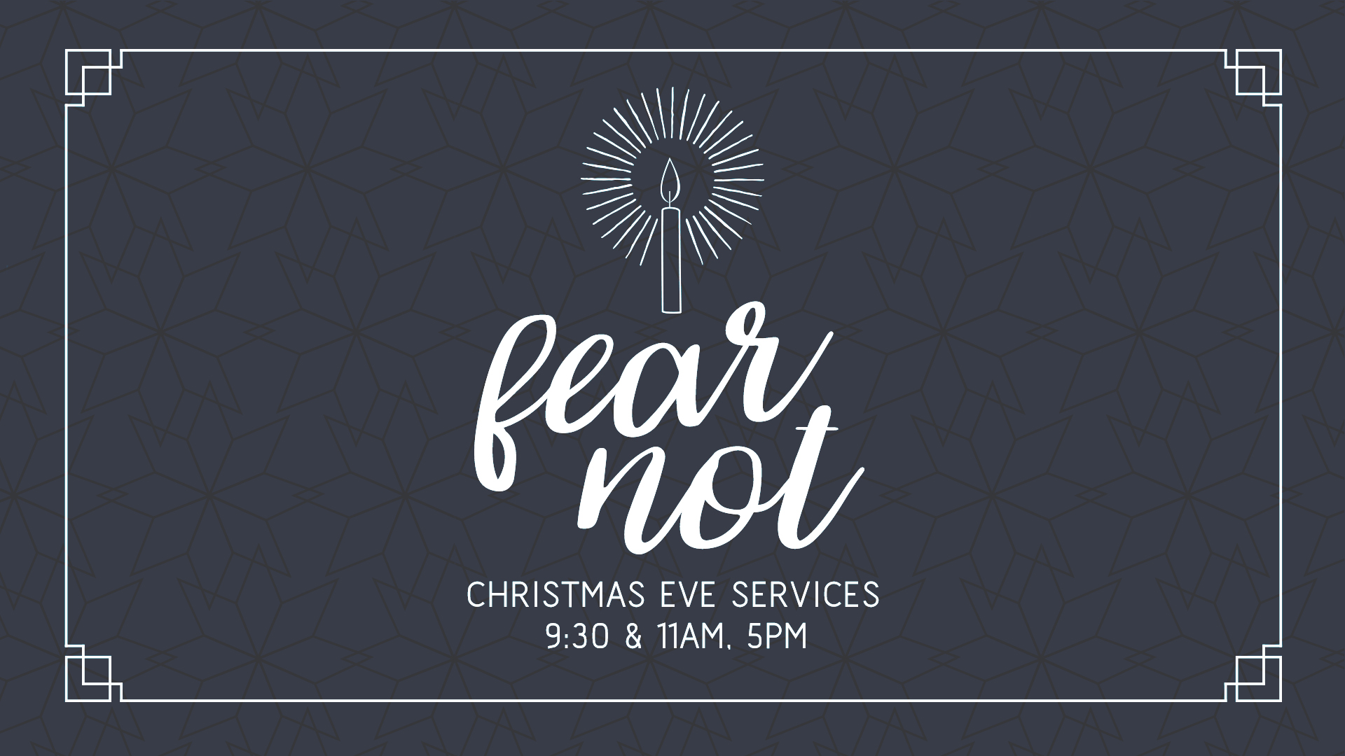 Fear Not: Christmas Eve Services