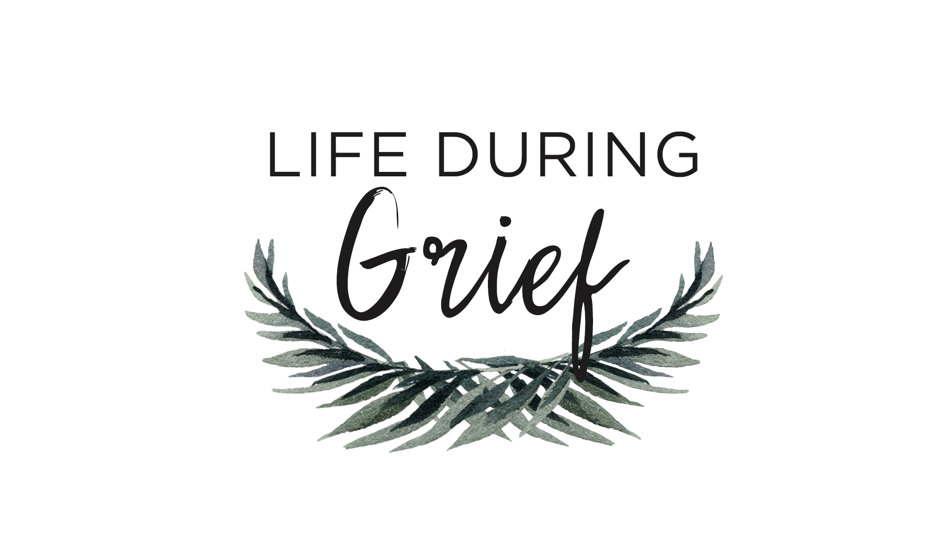 Life During Grief